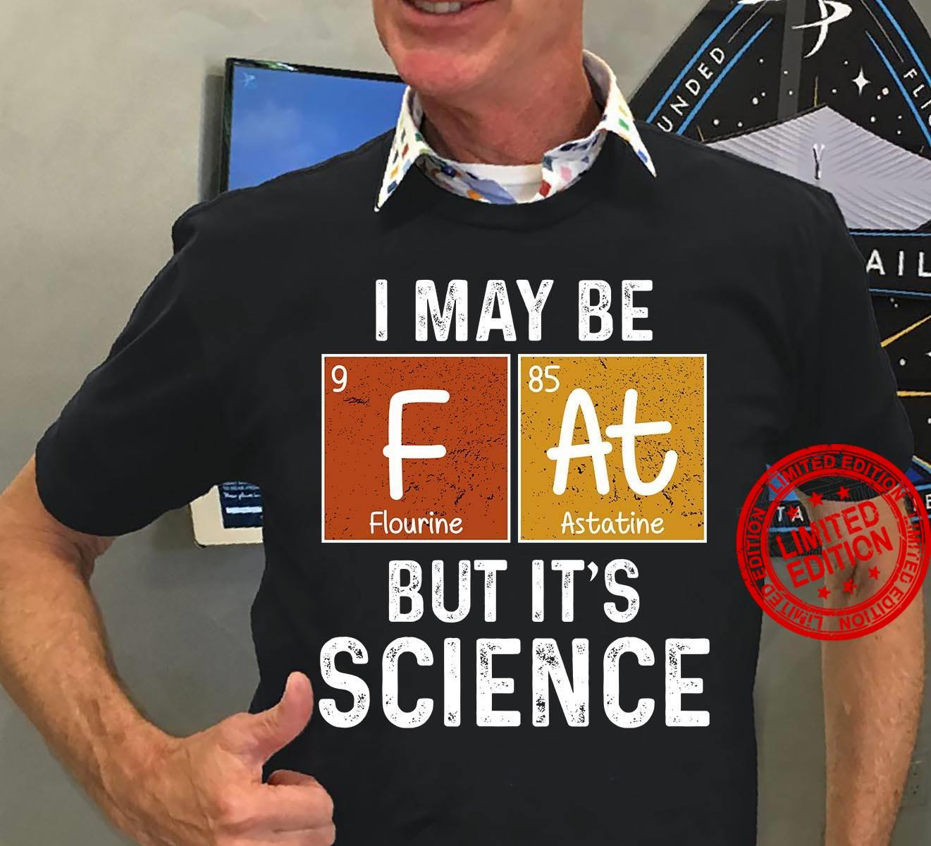 I May Be But It's Science Shirt