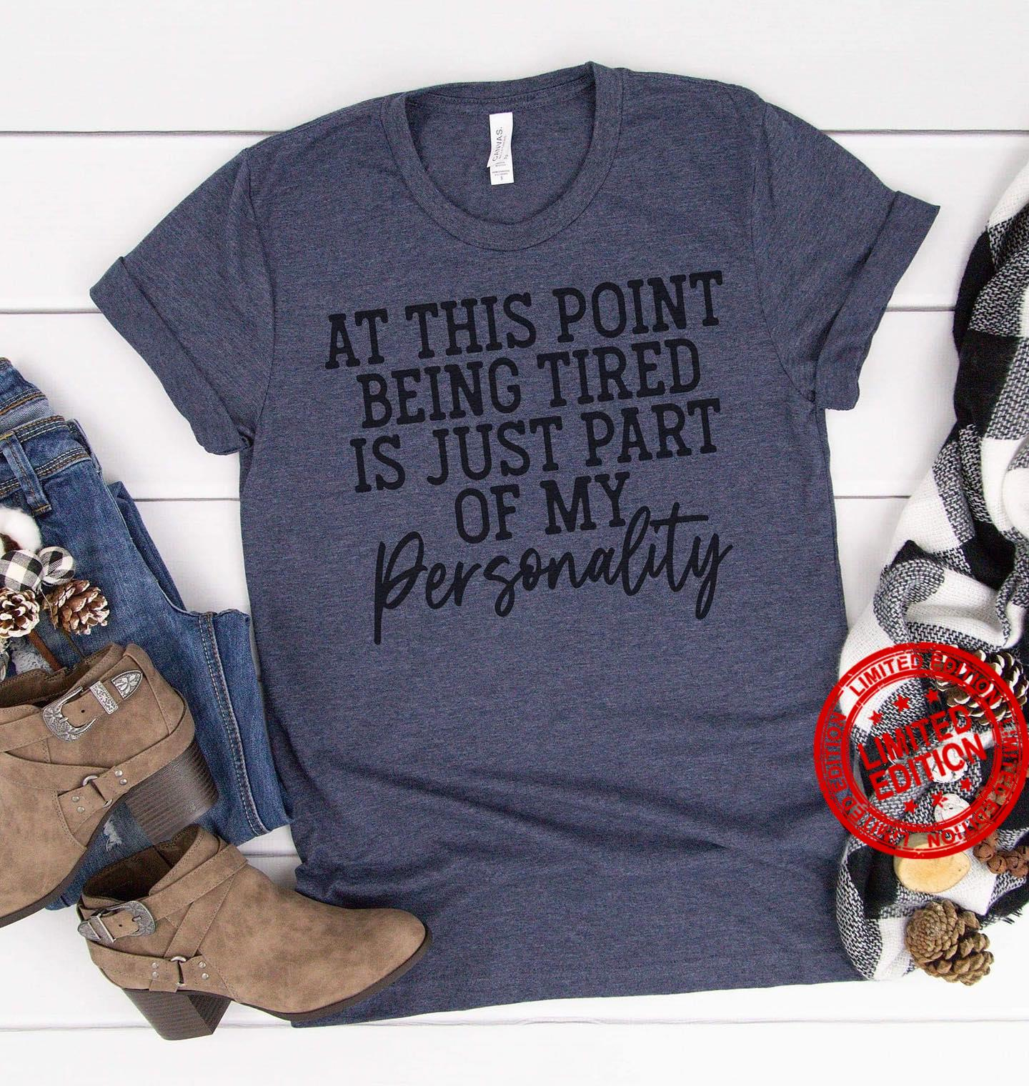 At This Point Being Tired Is Just Part Of My Personality Shirt