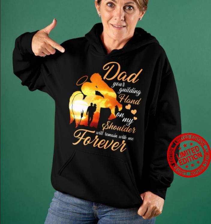 Dad Your Guilding Hadn On My Shoulder Will Remain With Me Forever Shirt