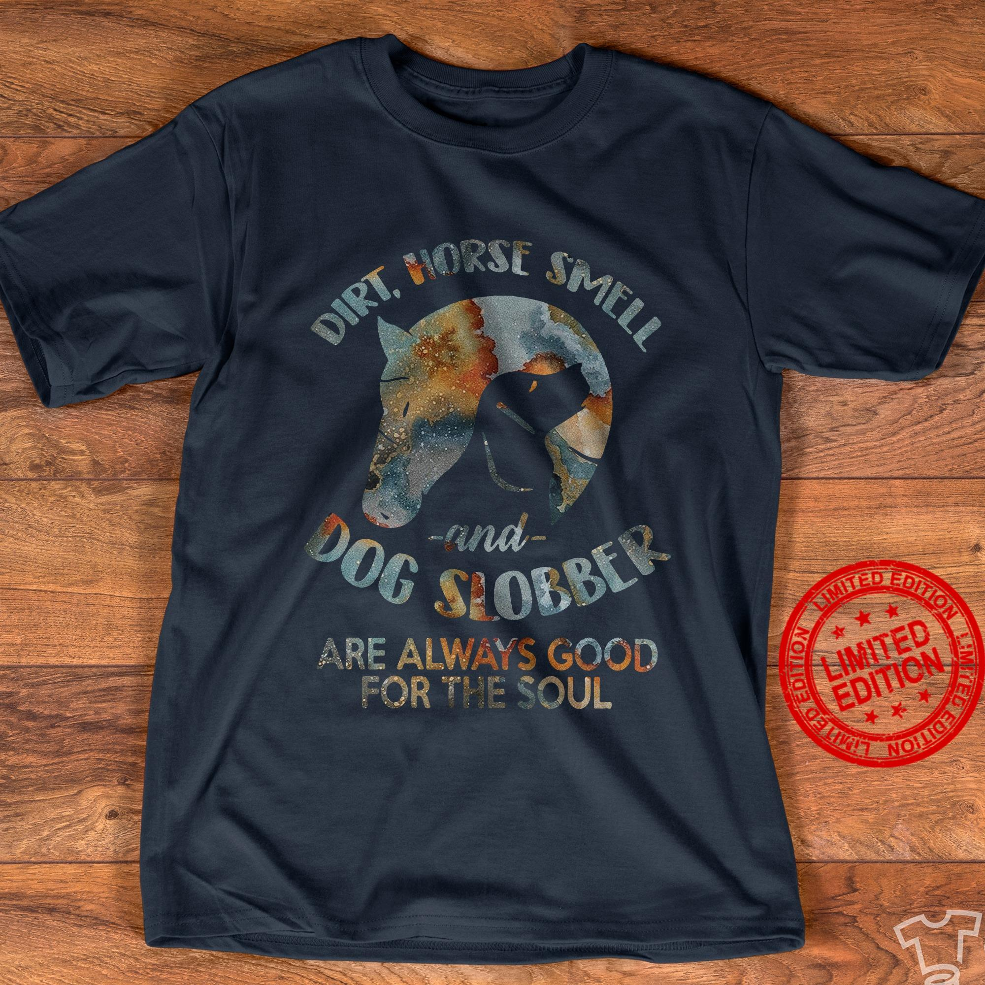 Dirt Horse Smell And Dog Slobber Are Always Good For The Soul Shirt