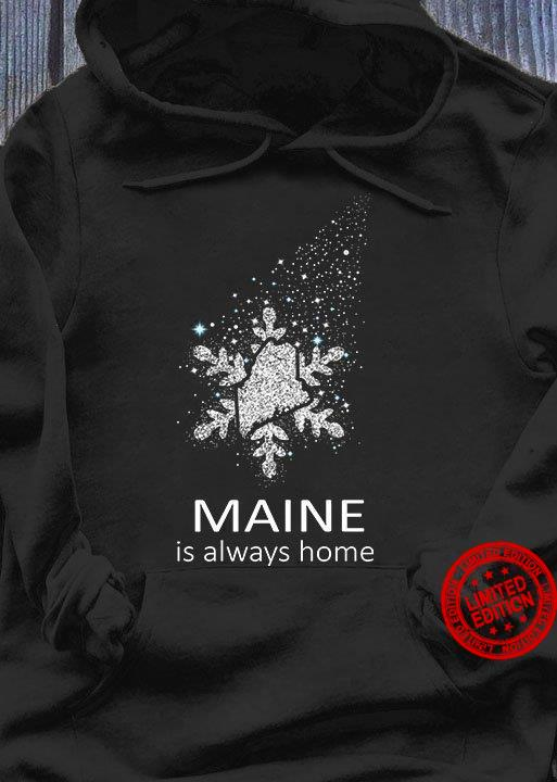Maine Is Always Home Shirt