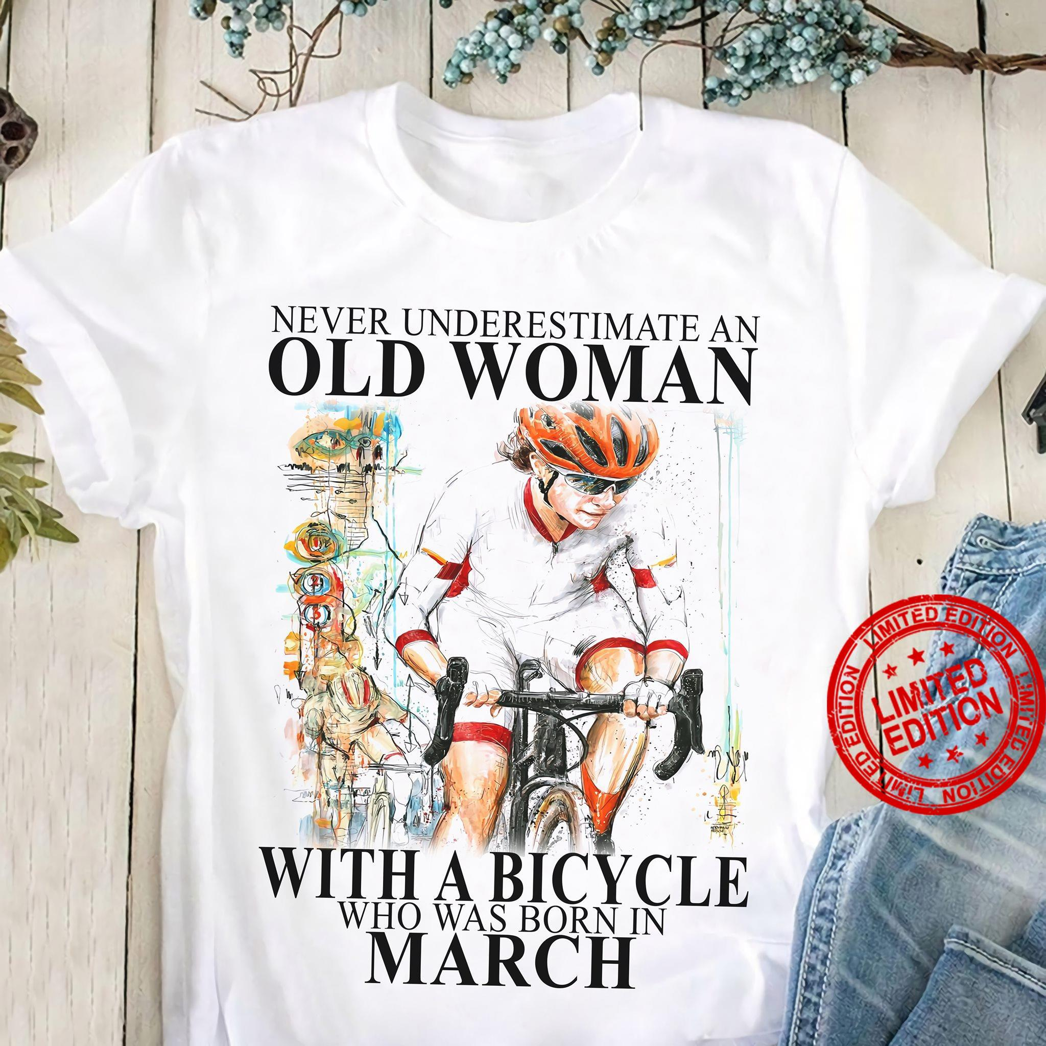 Never Underestimate An Old Man With A Bicycle Who Was Born In March Shirt