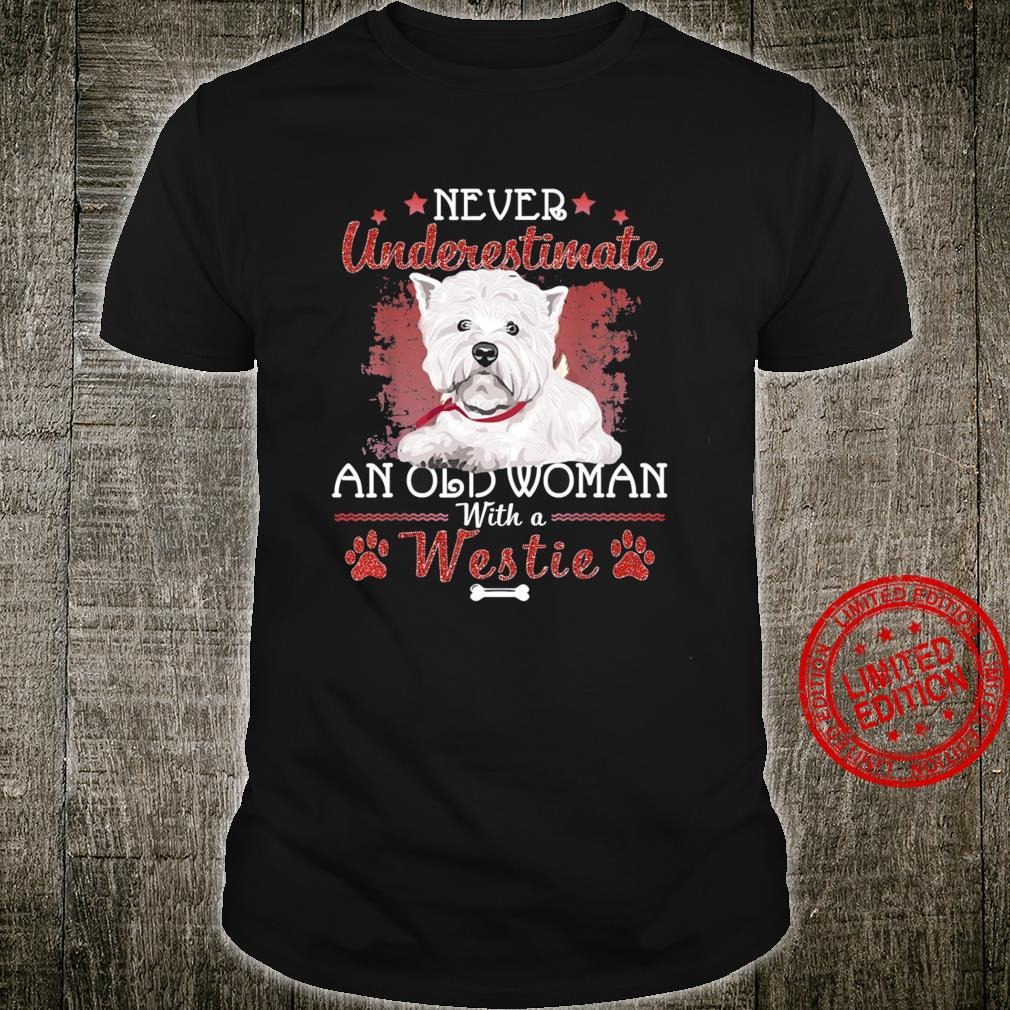 Never Underestimate An Old Woman With A Westie Shirt unisex