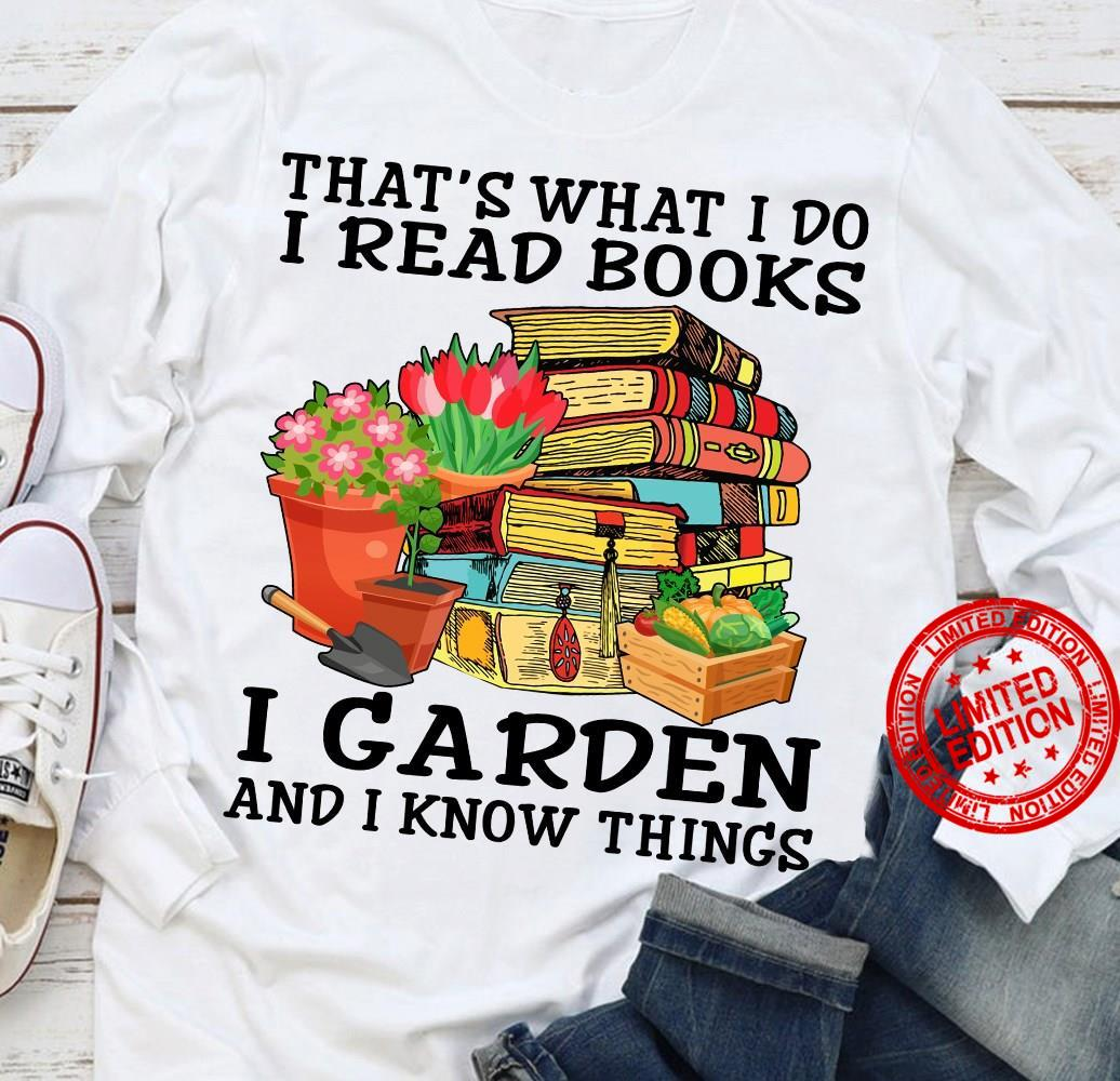 That's What I Do I Read Books I Garden And I Know Things Shirt